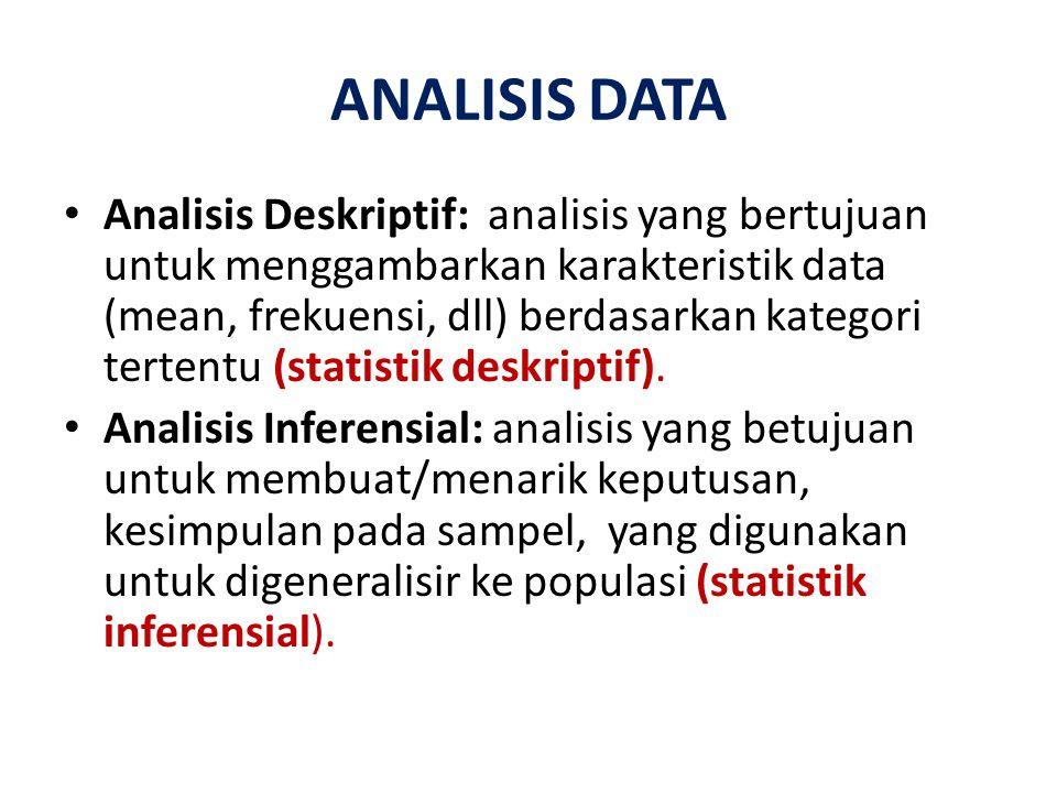 ANALISIS DATA Analisis Deskriptif: analisis yang bertujuan untuk menggambarkan karakteristik data (mean, frekuensi, dll) berdasarkan kategori tertentu