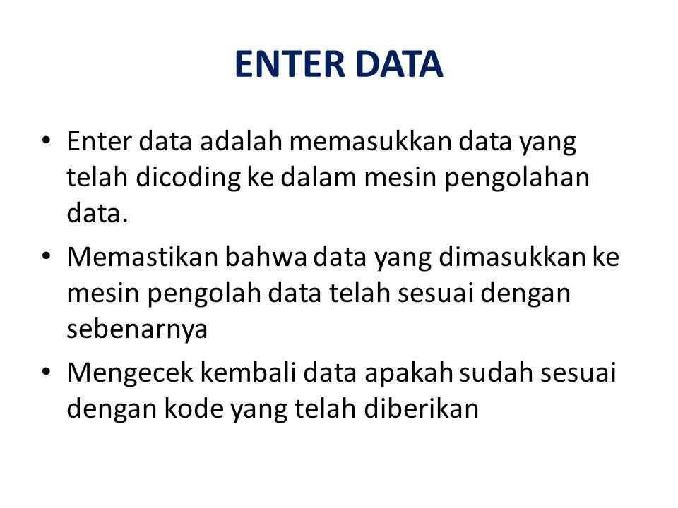 ENTER DATA Enter data adalah memasukkan data yang telah dicoding ke dalam mesin pengolahan data. Memastikan bahwa data yang dimasukkan ke mesin pengol