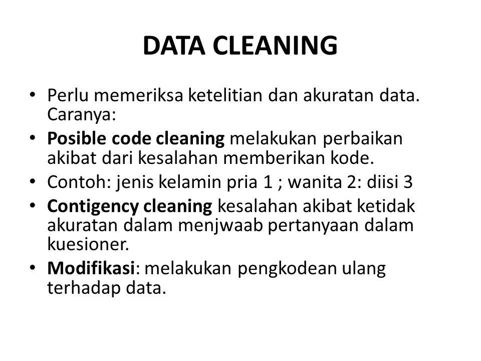 DATA CLEANING Perlu memeriksa ketelitian dan akuratan data. Caranya: Posible code cleaning melakukan perbaikan akibat dari kesalahan memberikan kode.
