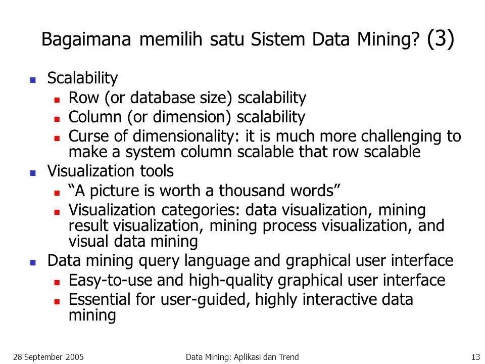28 September 2005Data Mining: Aplikasi dan Trend13 Bagaimana memilih satu Sistem Data Mining? (3) Scalability Row (or database size) scalability Colum