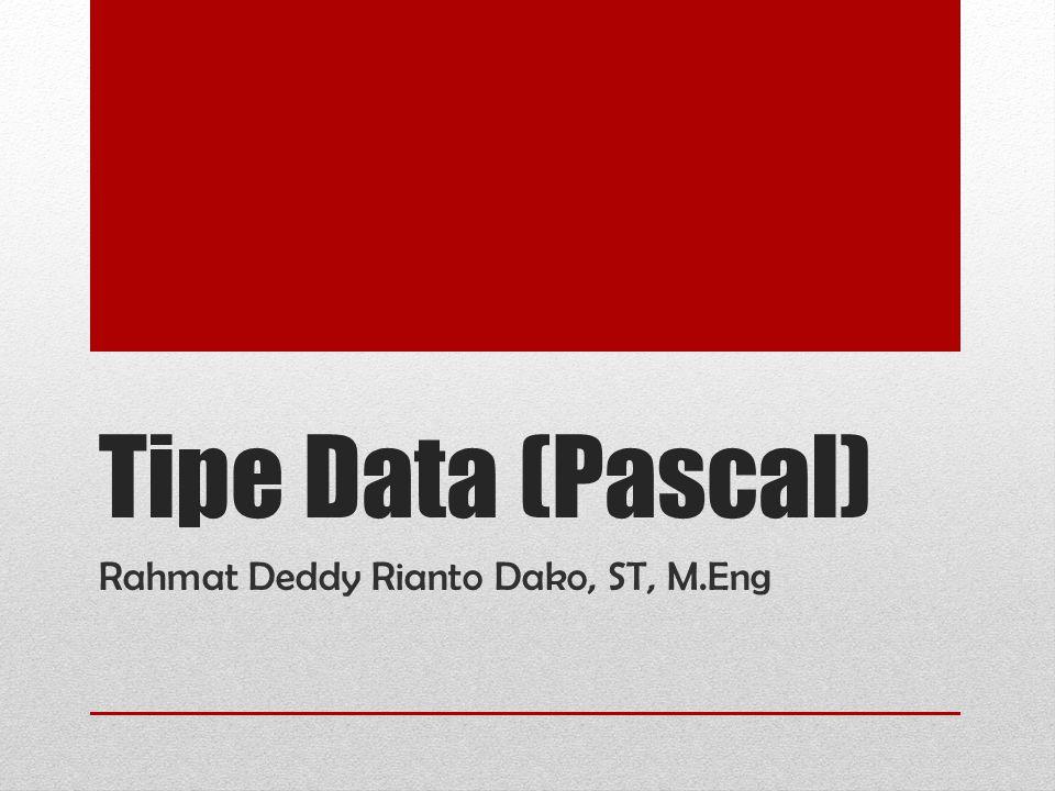 Bentuk Umum Tipe Data type pengenal = tipe; pengenal : nama pengenal yang menyatakan tipe data tipe : tipe data yang berlaku dalam turbo pascal