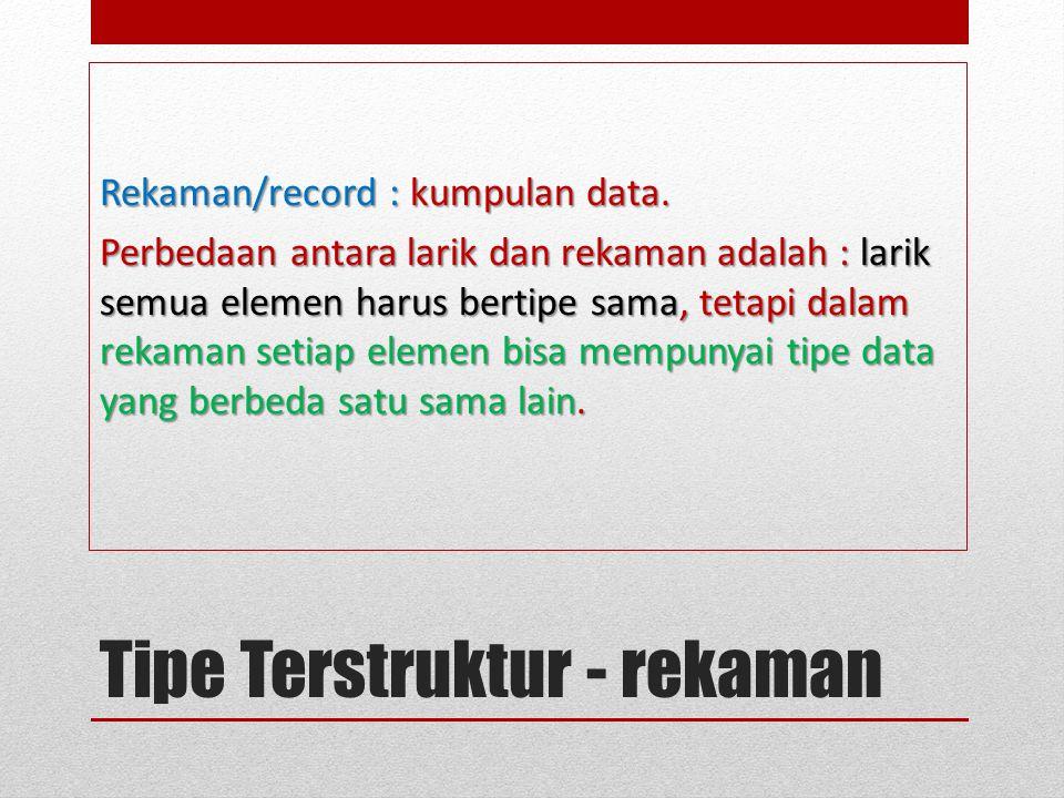 Tipe Terstruktur - rekaman Rekaman/record : kumpulan data.