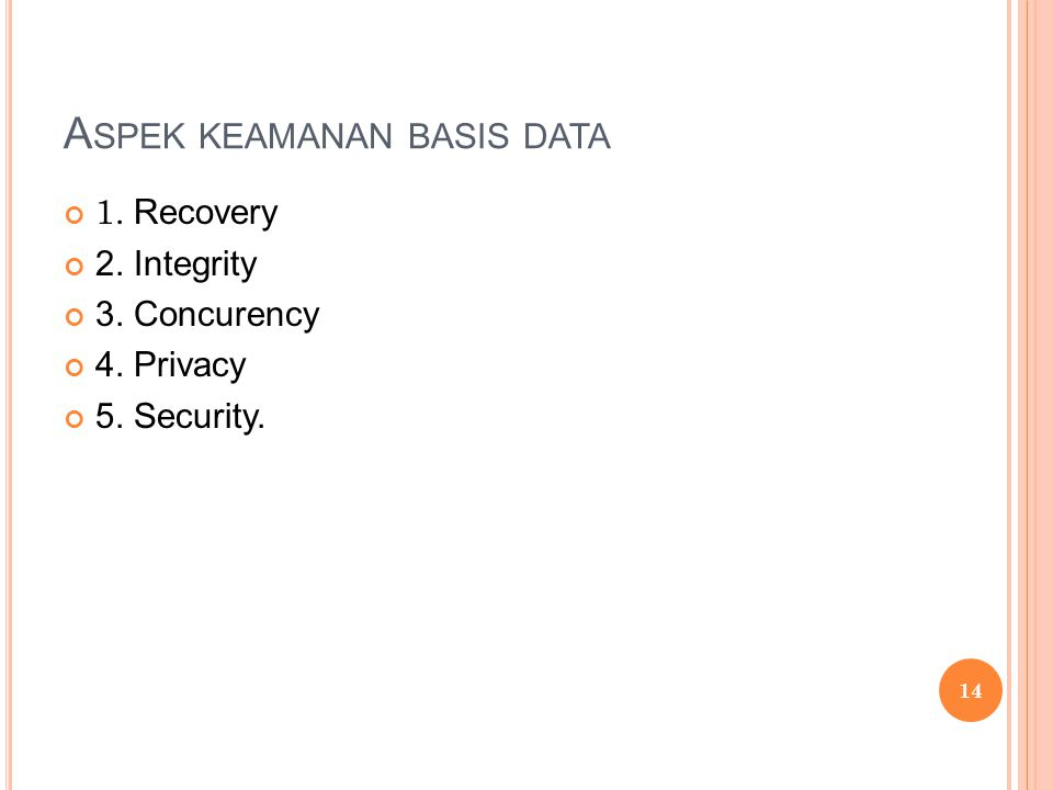 A SPEK KEAMANAN BASIS DATA 1. Recovery 2. Integrity 3. Concurency 4. Privacy 5. Security. 14