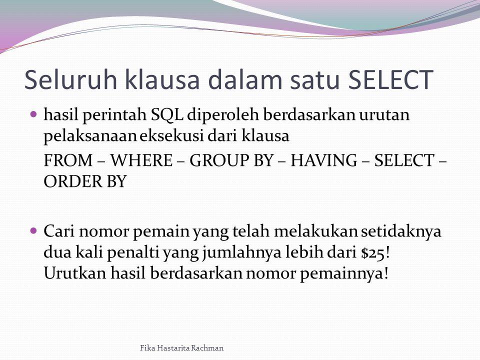 Seluruh klausa dalam satu SELECT hasil perintah SQL diperoleh berdasarkan urutan pelaksanaan eksekusi dari klausa FROM – WHERE – GROUP BY – HAVING – SELECT – ORDER BY Cari nomor pemain yang telah melakukan setidaknya dua kali penalti yang jumlahnya lebih dari $25.