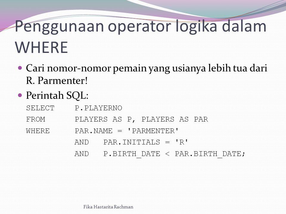 Penggunaan operator logika dalam WHERE Cari nomor-nomor pemain yang usianya lebih tua dari R.