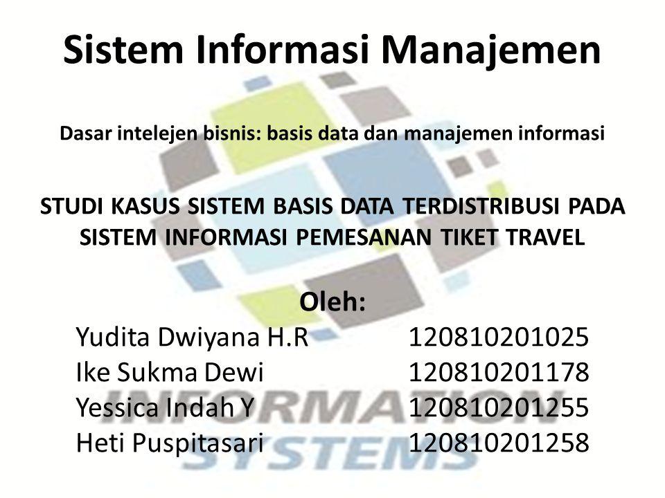 Sistem Informasi Manajemen Dasar intelejen bisnis: basis data dan manajemen informasi STUDI KASUS SISTEM BASIS DATA TERDISTRIBUSI PADA SISTEM INFORMAS