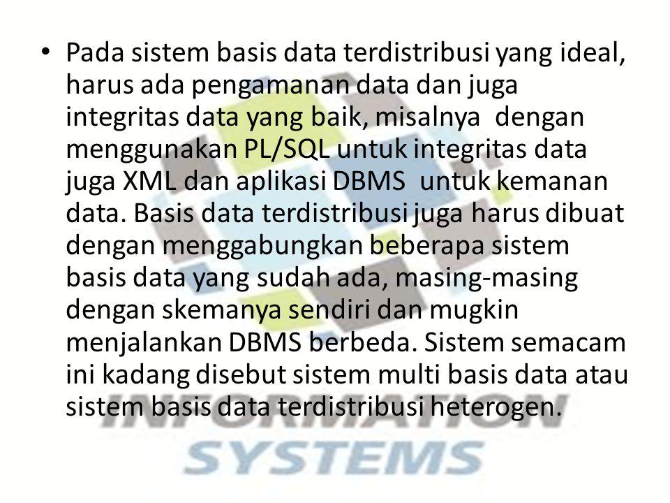 Pada sistem basis data terdistribusi yang ideal, harus ada pengamanan data dan juga integritas data yang baik, misalnya dengan menggunakan PL/SQL untu