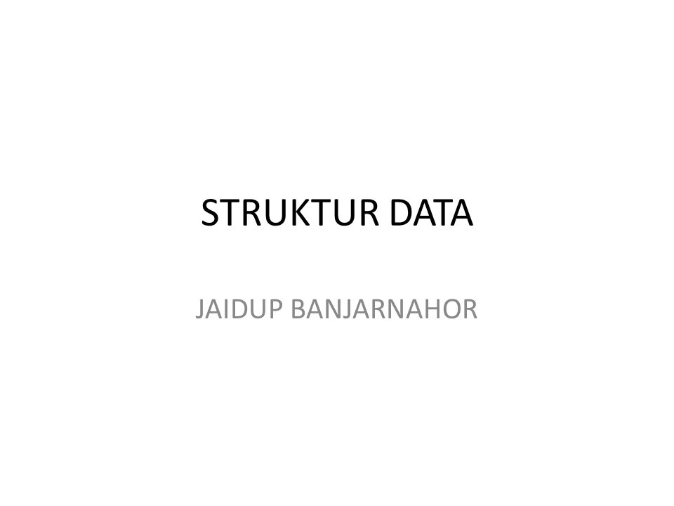 PENGANTAR SILABUS MATERI KULIAH Pengantar Struktur Data Review Record dan Array Stack (Tumpukan) Queue (Antrian) Linked List dan Variasi List MultiList Pohon Biner Graph Hash