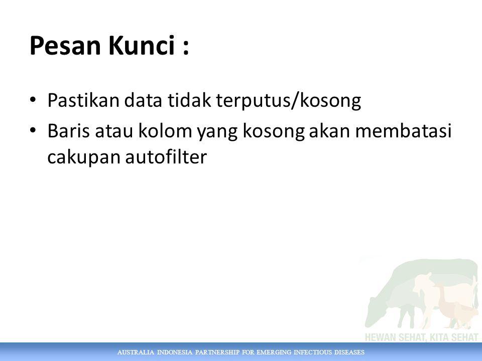 Pesan Kunci : Pastikan data tidak terputus/kosong Baris atau kolom yang kosong akan membatasi cakupan autofilter