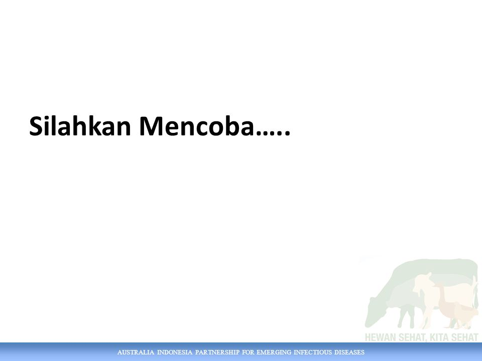 AUSTRALIA INDONESIA PARTNERSHIP FOR EMERGING INFECTIOUS DISEASES Silahkan Mencoba…..