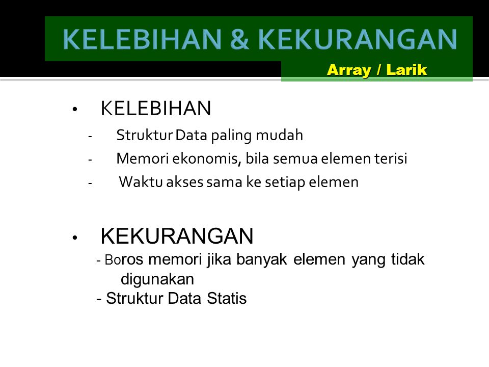 Tujuan Membahas struktur data yang paling sederhana dan mudah pengoperasiannya, yaitu array / larik. Definisi struktur data yang mengacu pada sekumpul