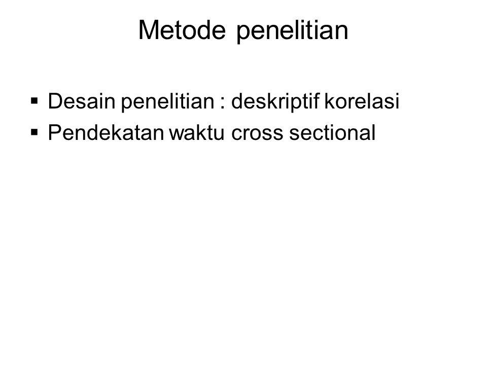 Metode penelitian  Desain penelitian : deskriptif korelasi  Pendekatan waktu cross sectional