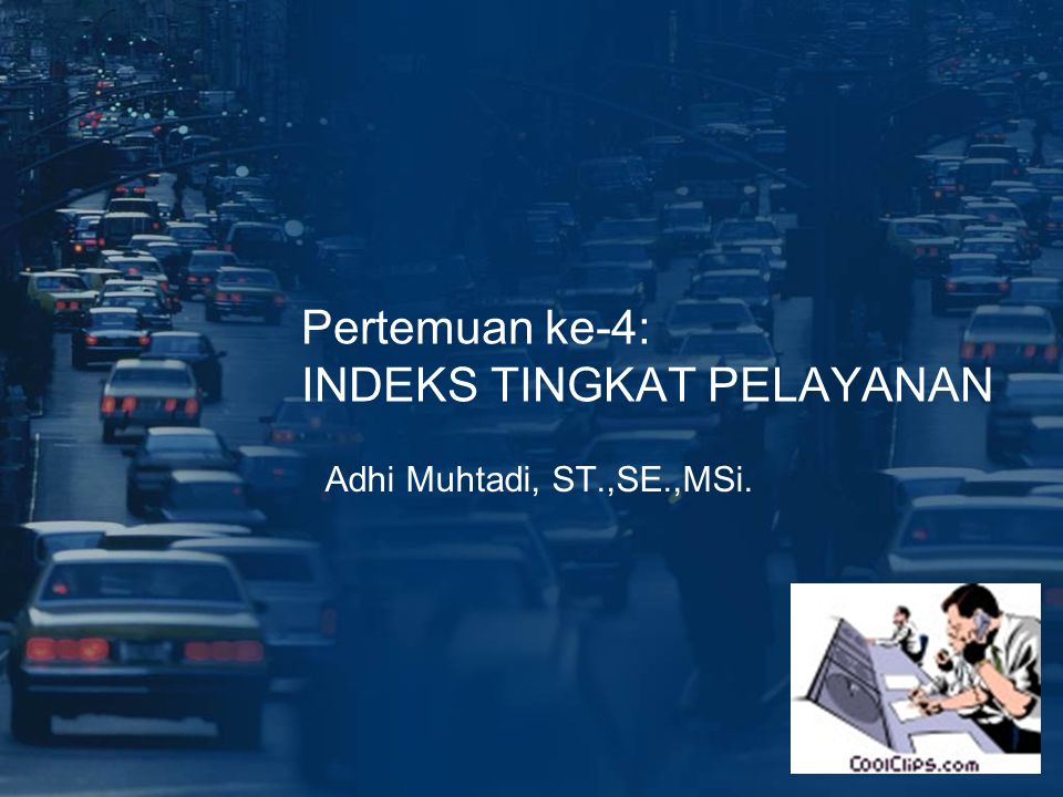 Pertemuan ke-4: INDEKS TINGKAT PELAYANAN Adhi Muhtadi, ST.,SE.,MSi.
