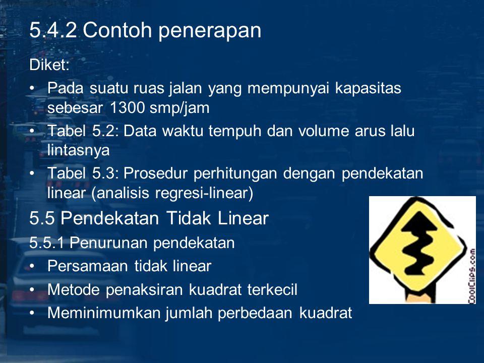 5.4.2 Contoh penerapan Diket: Pada suatu ruas jalan yang mempunyai kapasitas sebesar 1300 smp/jam Tabel 5.2: Data waktu tempuh dan volume arus lalu li