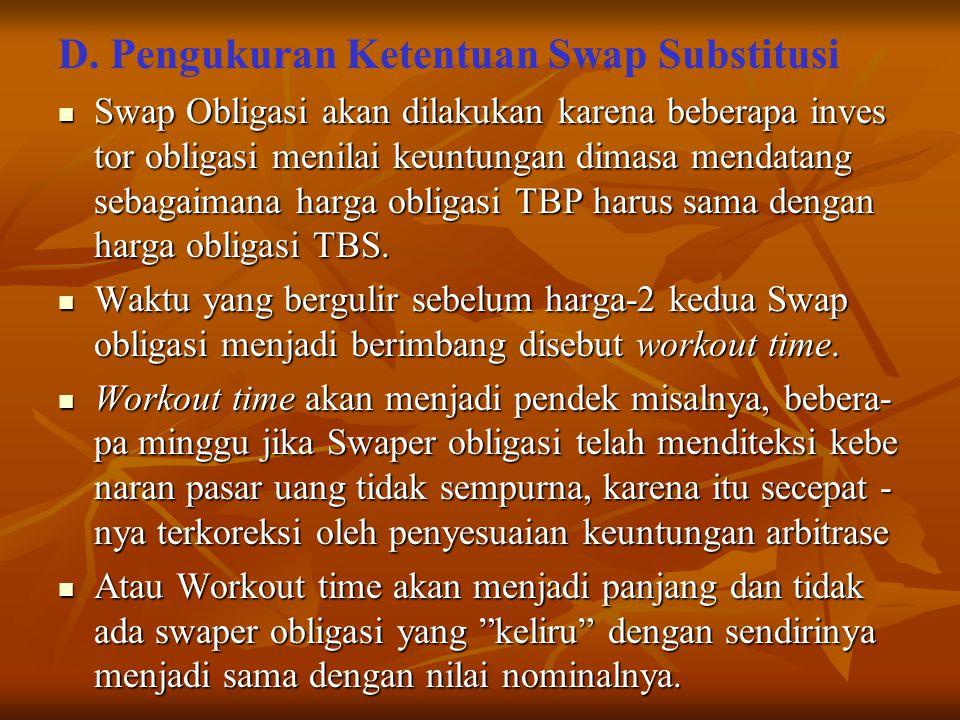 D. Pengukuran Ketentuan Swap Substitusi Swap Obligasi akan dilakukan karena beberapa inves tor obligasi menilai keuntungan dimasa mendatang sebagaiman