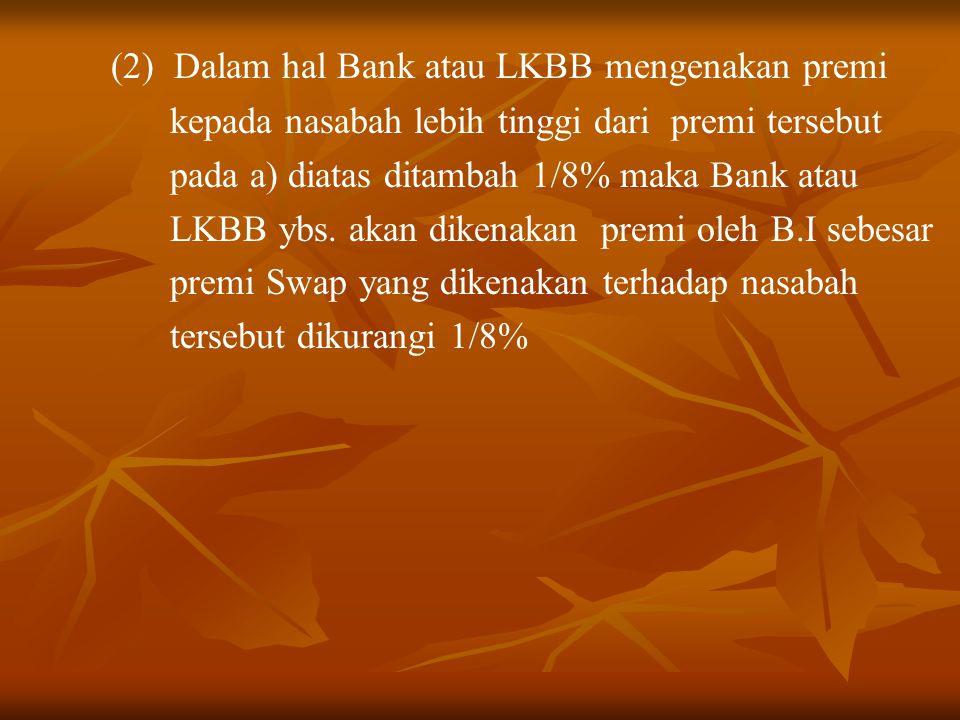 (2) Dalam hal Bank atau LKBB mengenakan premi kepada nasabah lebih tinggi dari premi tersebut pada a) diatas ditambah 1/8% maka Bank atau LKBB ybs. ak