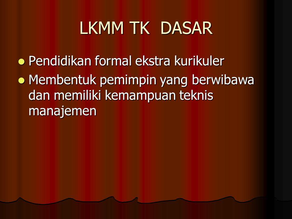 LKMM TK DASAR Pendidikan formal ekstra kurikuler Pendidikan formal ekstra kurikuler Membentuk pemimpin yang berwibawa dan memiliki kemampuan teknis ma