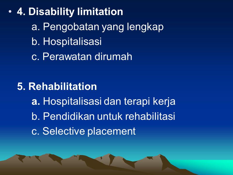 4.Disability limitation a. Pengobatan yang lengkap b.