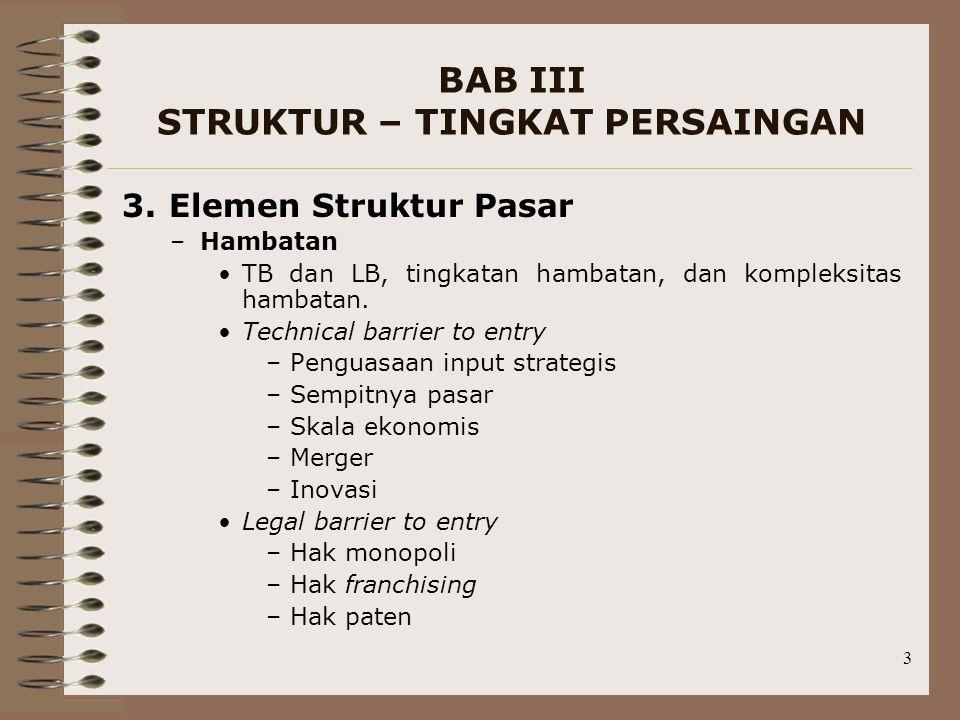 3 BAB III STRUKTUR – TINGKAT PERSAINGAN 3. Elemen Struktur Pasar –Hambatan TB dan LB, tingkatan hambatan, dan kompleksitas hambatan. Technical barrier