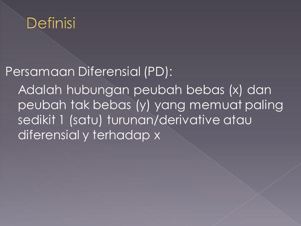 Persamaan Diferensial (PD): Adalah hubungan peubah bebas (x) dan peubah tak bebas (y) yang memuat paling sedikit 1 (satu) turunan/derivative atau dife
