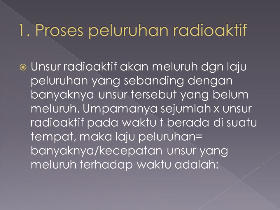  Unsur radioaktif akan meluruh dgn laju peluruhan yang sebanding dengan banyaknya unsur tersebut yang belum meluruh. Umpamanya sejumlah x unsur radio