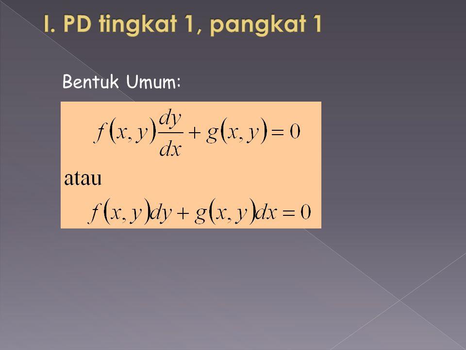 Cara pemecahan PD Orde 1 tingkat 1 dibedakan atas beberapa keadaan: I.1 Peubah-peubah sudah terpisah dgn Integrasi Langsung Bentuk Umum: Cara penyelesaiannya langsung diintegralkan