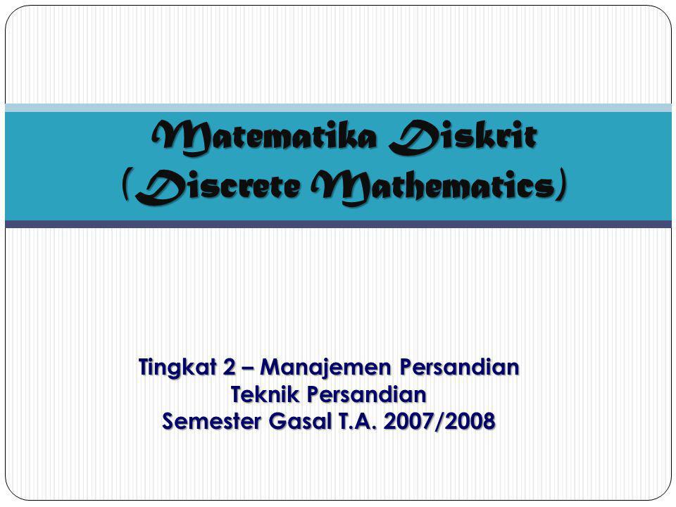 Matematika Diskrit (Discrete Mathematics) Tingkat 2 – Manajemen Persandian Teknik Persandian Semester Gasal T.A. 2007/2008
