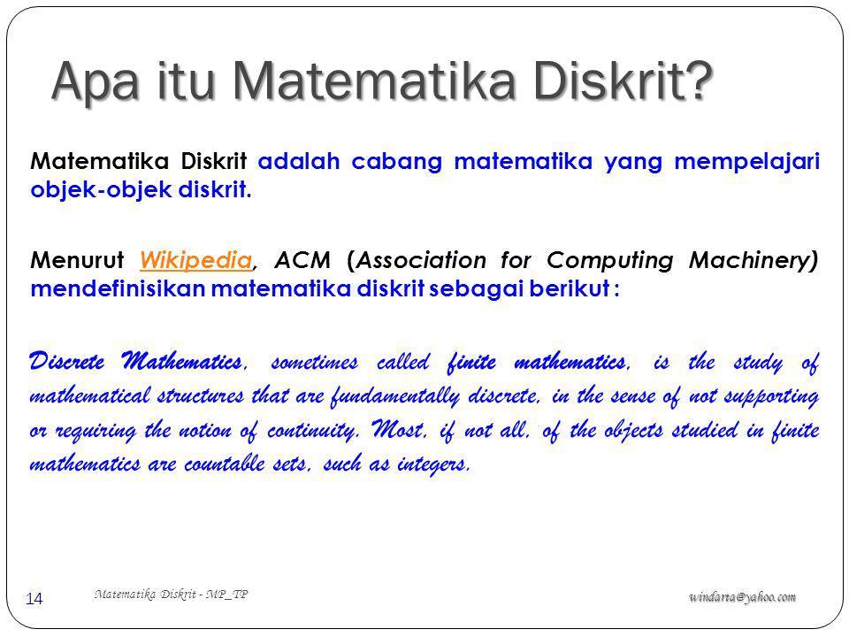 Apa itu Matematika Diskrit? windarta@yahoo.com Matematika Diskrit - MP_TP 14 Matematika Diskrit adalah cabang matematika yang mempelajari objek-objek