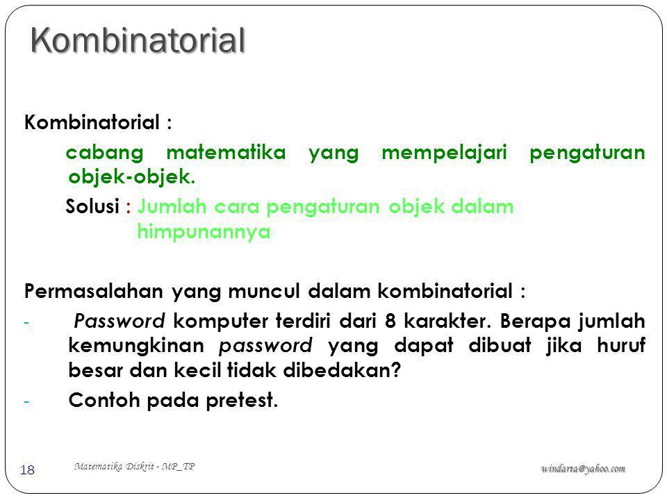 Kombinatorial windarta@yahoo.com Matematika Diskrit - MP_TP 18 Kombinatorial : cabang matematika yang mempelajari pengaturan objek-objek. Solusi : Jum