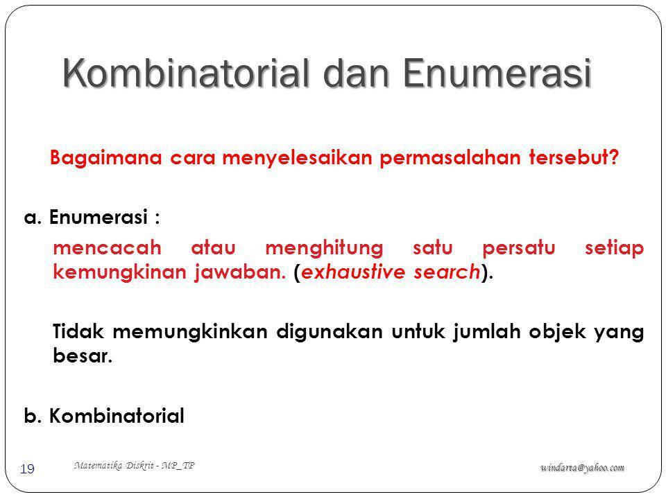 Kombinatorial dan Enumerasi Kombinatorial dan Enumerasi windarta@yahoo.com Matematika Diskrit - MP_TP 19 Bagaimana cara menyelesaikan permasalahan ter