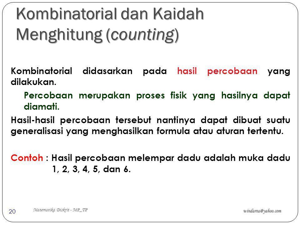 Kombinatorial dan Kaidah Menghitung (counting) windarta@yahoo.com Matematika Diskrit - MP_TP 20 Kombinatorial didasarkan pada hasil percobaan yang dil