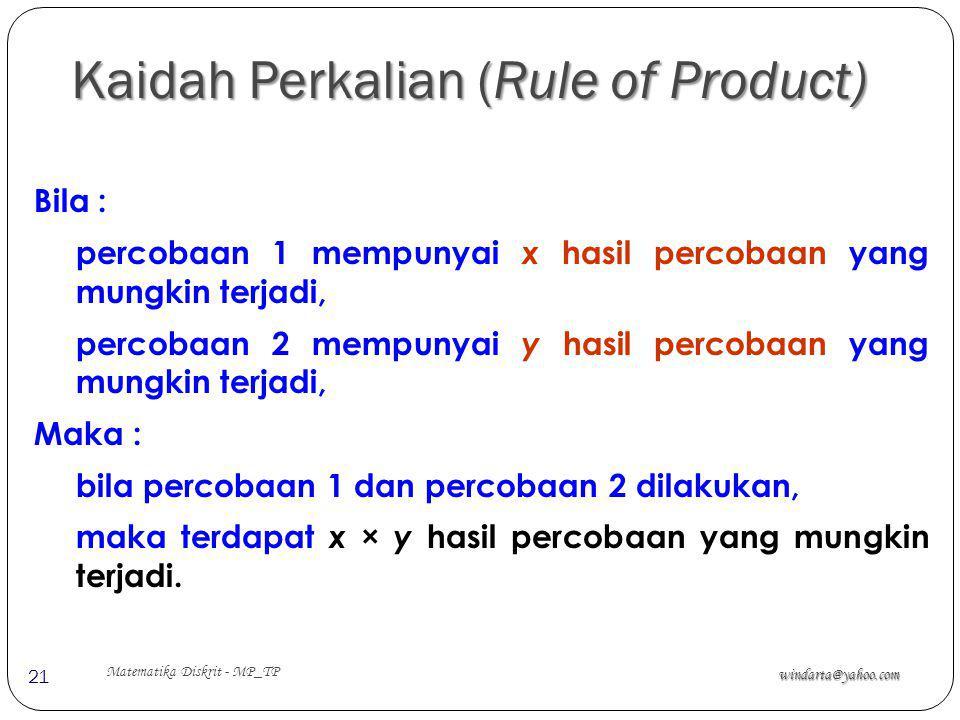 Kaidah Perkalian (Rule of Product) windarta@yahoo.com Matematika Diskrit - MP_TP 21 Bila : percobaan 1 mempunyai x hasil percobaan yang mungkin terjad