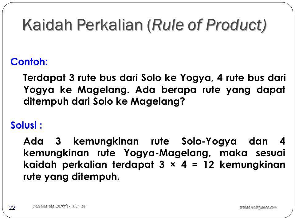 Kaidah Perkalian (Rule of Product) windarta@yahoo.com Matematika Diskrit - MP_TP 22 Contoh: Terdapat 3 rute bus dari Solo ke Yogya, 4 rute bus dari Yo