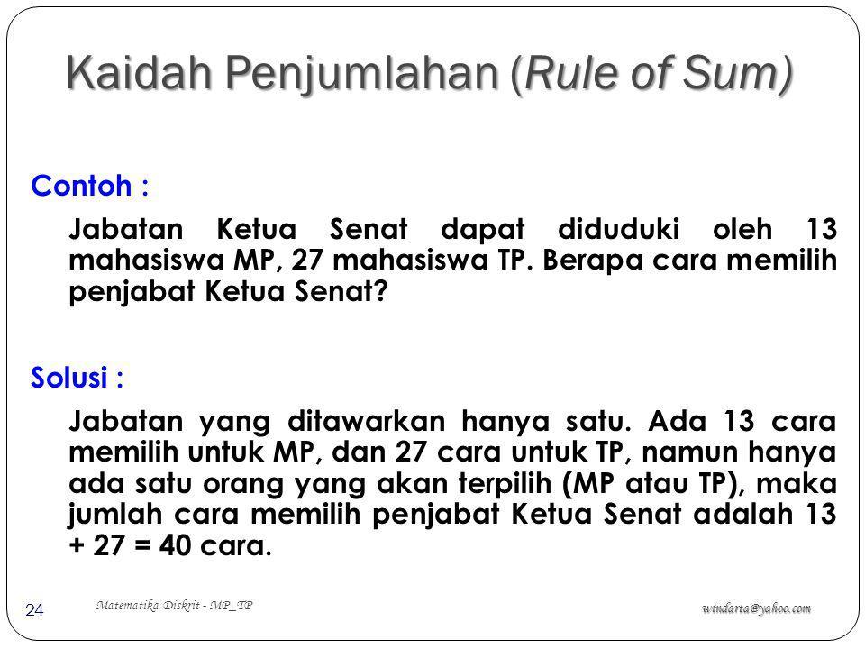 Kaidah Penjumlahan (Rule of Sum) windarta@yahoo.com Matematika Diskrit - MP_TP 24 Contoh : Jabatan Ketua Senat dapat diduduki oleh 13 mahasiswa MP, 27