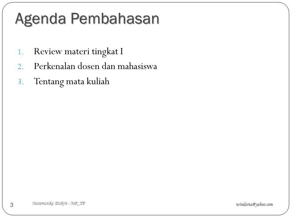 Agenda Pembahasan windarta@yahoo.com Matematika Diskrit - MP_TP 3 1. Review materi tingkat I 2. Perkenalan dosen dan mahasiswa 3. Tentang mata kuliah