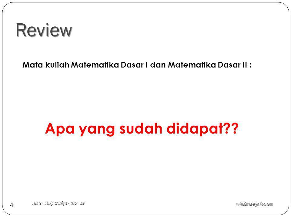 Review windarta@yahoo.com Matematika Diskrit - MP_TP 4 Mata kuliah Matematika Dasar I dan Matematika Dasar II : Apa yang sudah didapat??