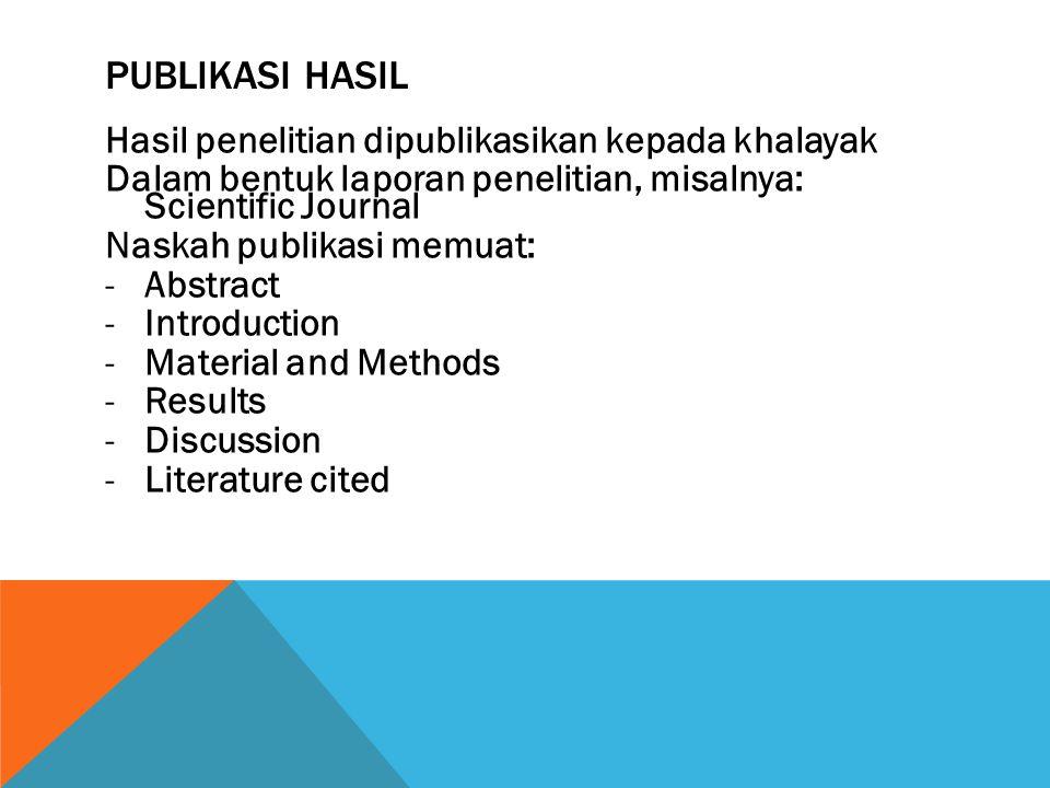 PUBLIKASI HASIL Hasil penelitian dipublikasikan kepada khalayak Dalam bentuk laporan penelitian, misalnya: Scientific Journal Naskah publikasi memuat: