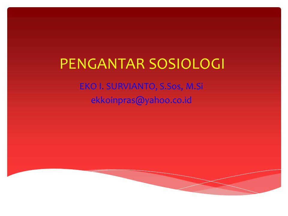 PENGANTAR SOSIOLOGI EKO I. SURVIANTO, S.Sos, M.Si ekkoinpras@yahoo.co.id