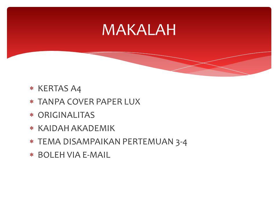  KERTAS A4  TANPA COVER PAPER LUX  ORIGINALITAS  KAIDAH AKADEMIK  TEMA DISAMPAIKAN PERTEMUAN 3-4  BOLEH VIA E-MAIL MAKALAH