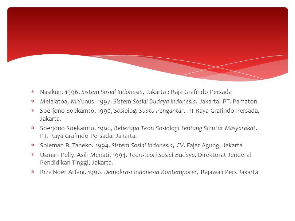  Nasikun. 1996. Sistem Sosial Indonesia, Jakarta : Raja Grafindo Persada  Melalatoa, M.Yunus. 1997. Sistem Sosial Budaya Indonesia. Jakarta: PT. Pam