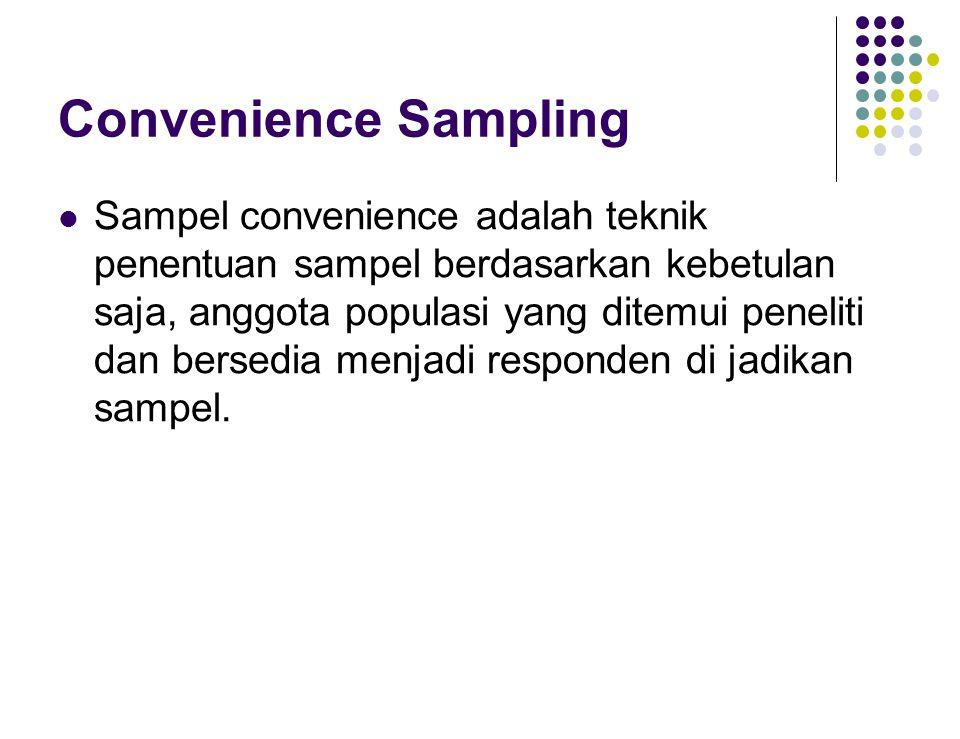 Convenience Sampling Sampel convenience adalah teknik penentuan sampel berdasarkan kebetulan saja, anggota populasi yang ditemui peneliti dan bersedia