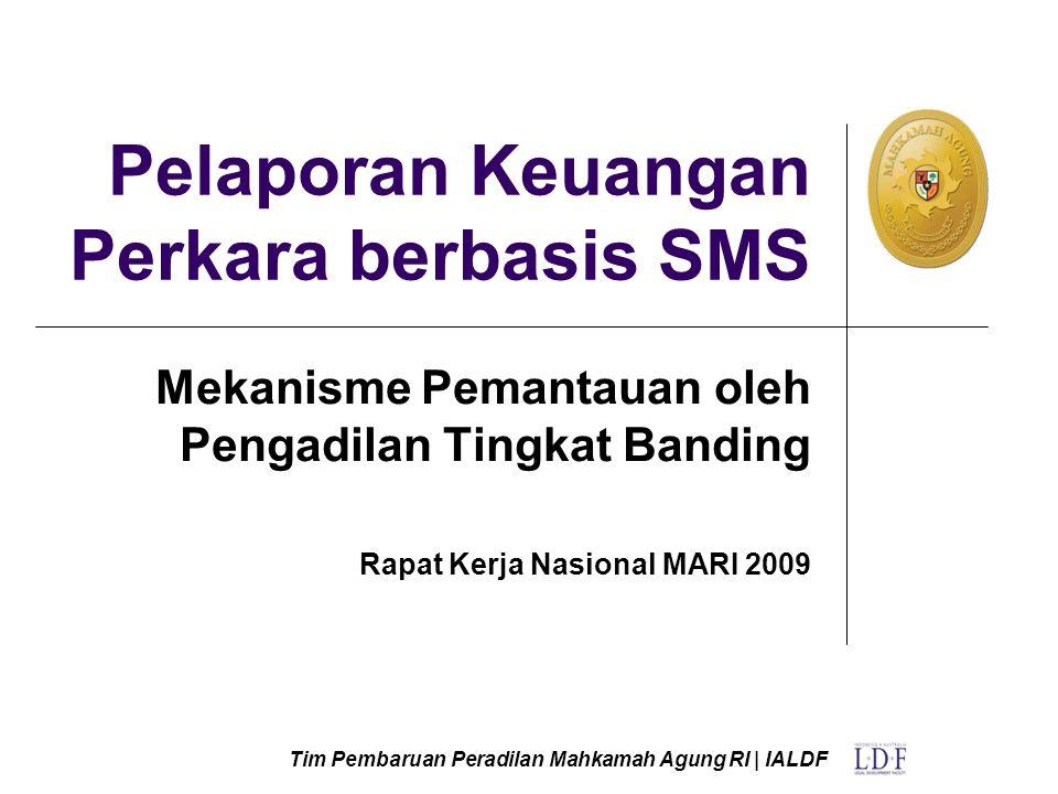 Pelaporan Keuangan Perkara berbasis SMS Mekanisme Pemantauan oleh Pengadilan Tingkat Banding Rapat Kerja Nasional MARI 2009 Tim Pembaruan Peradilan Mahkamah Agung RI | IALDF