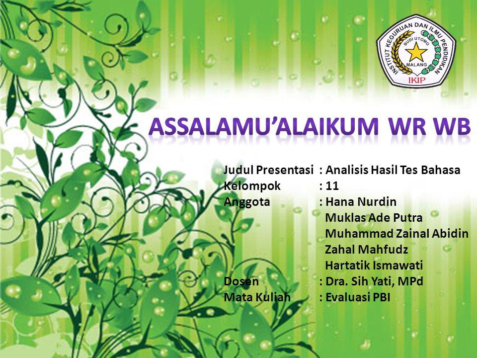 Judul Presentasi: Analisis Hasil Tes Bahasa Kelompok: 11 Anggota: Hana Nurdin Muklas Ade Putra Muhammad Zainal Abidin Zahal Mahfudz Hartatik Ismawati