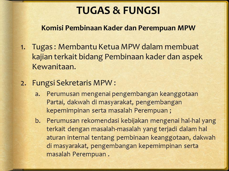 TUGAS & FUNGSI Komisi Pembinaan Kader dan Perempuan MPW 1.Tugas : Membantu Ketua MPW dalam membuat kajian terkait bidang Pembinaan kader dan aspek Kewanitaan.