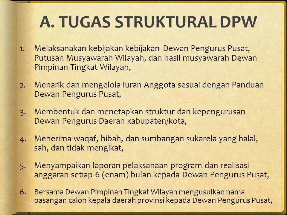 A. TUGAS STRUKTURAL DPW 1.Melaksanakan kebijakan-kebijakan Dewan Pengurus Pusat, Putusan Musyawarah Wilayah, dan hasil musyawarah Dewan Pimpinan Tingk