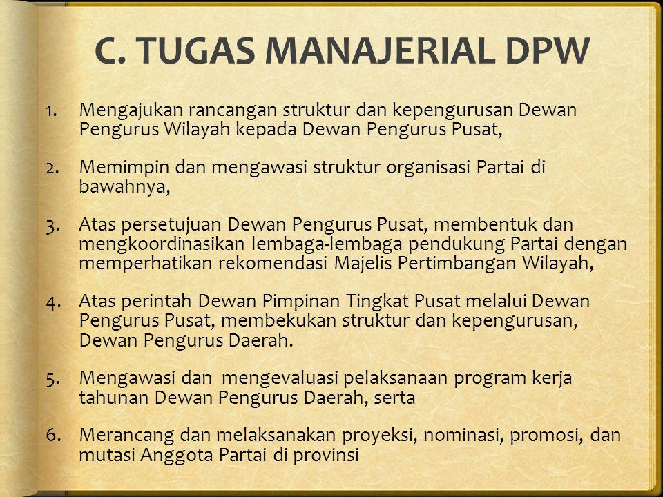 C. TUGAS MANAJERIAL DPW 1.Mengajukan rancangan struktur dan kepengurusan Dewan Pengurus Wilayah kepada Dewan Pengurus Pusat, 2.Memimpin dan mengawasi