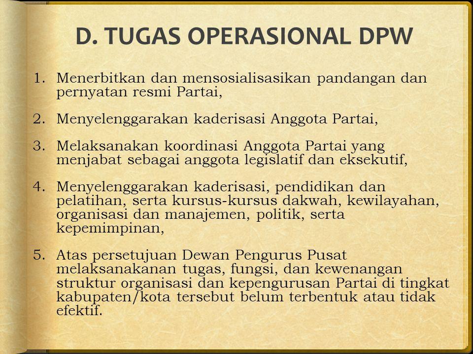 D. TUGAS OPERASIONAL DPW 1.Menerbitkan dan mensosialisasikan pandangan dan pernyatan resmi Partai, 2.Menyelenggarakan kaderisasi Anggota Partai, 3.Mel