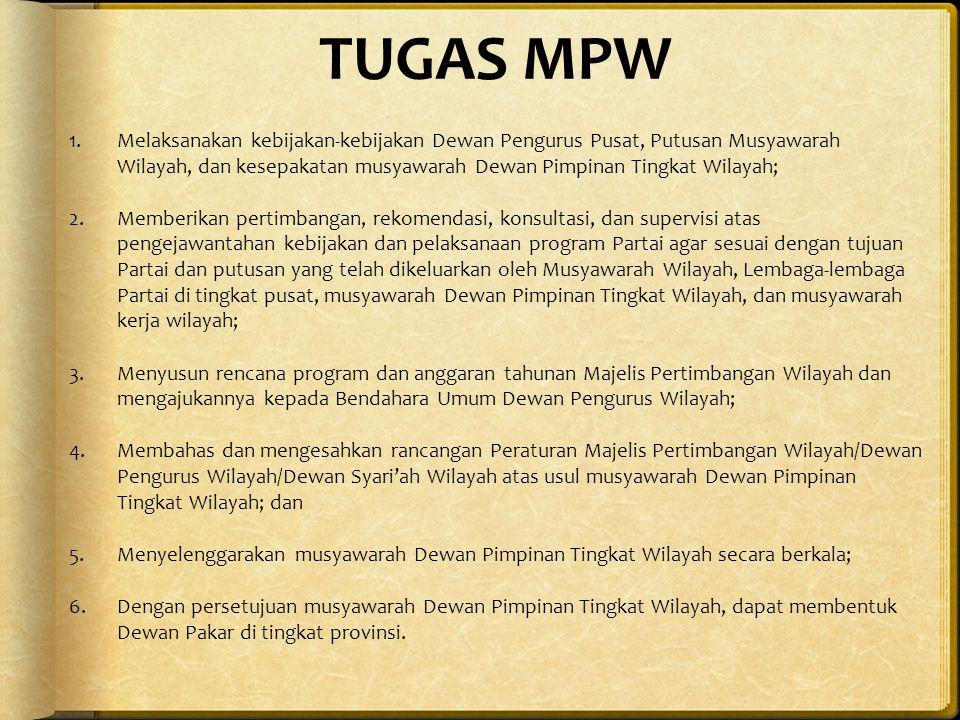 FUNGSI MPW 1.Pelaksana kebijakan-kebijakan Dewan Pengurus Pusat, Putusan Musyawarah Wilayah, dan kesepakatan musyawarah Dewan Pimpinan Tingkat Wilayah; 2.Perumusan pertimbangan, rekomendasi, konsultasi, dan supervisi atas pengejawantahan kebijakan dan pelaksanaan program Partai serta Perumusan Peraturan lain di lingkup wilayah tugasnya; 3.Pengkoordinasian dan Pelaksanaan kebijakan sesuai dengan bidang tugasnya; 4.Fasilitator musyawarah DPTW; 5.Pengarah Dewan Pakar tingkat Wilayah.