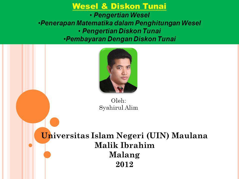 Oleh: Syahirul Alim Universitas Islam Negeri (UIN) Maulana Malik Ibrahim Malang 2012 Wesel & Diskon Tunai Pengertian Wesel Penerapan Matematika dalam