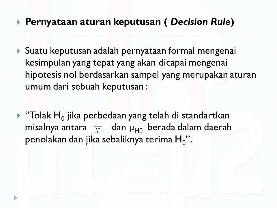  Pernyataan aturan keputusan ( Decision Rule)  Suatu keputusan adalah pernyataan formal mengenai kesimpulan yang tepat yang akan dicapai mengenai hi